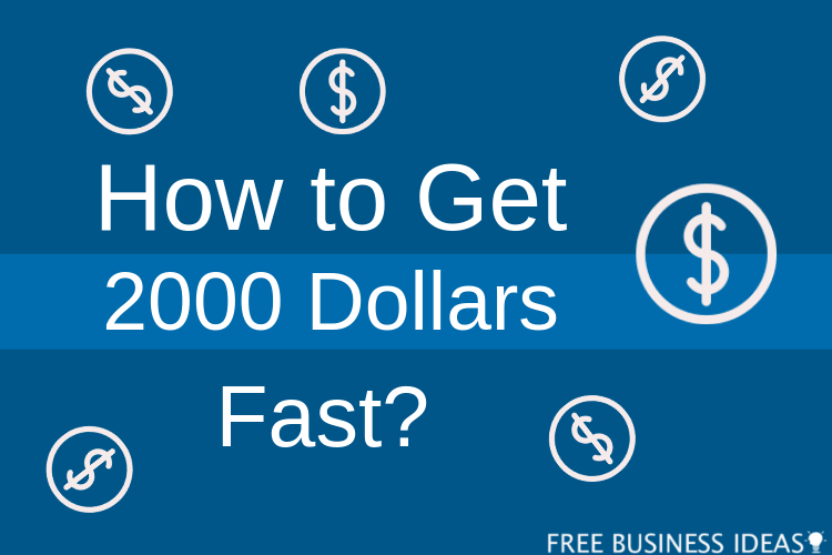 how to make 2000 dollars fast